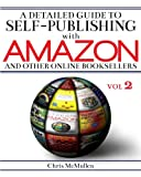 A Detailed Guide to Self-Publishing with Amazon and Other Online Booksellers: Proofreading, Author Pages, Marketing, and More: Volume 2