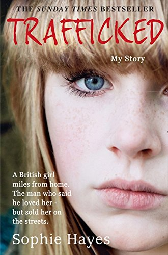 Trafficked: The Terrifying True Story of a British Girl Forced into the Sex Trade por Sophie Hayes