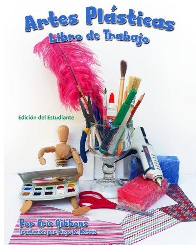 Artes Plásticas - Libro de Trabajo - Edición del Estudiante: Cuaderno de apoyo para Pintura, Dibujo y Escultura (The Art Student's Workbook: Student Edition)