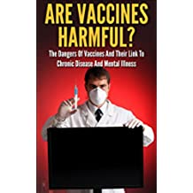 Are Vaccines Harmful?: The Undiscovered Link To Chronic Disease And Mental Illness (English Edition)
