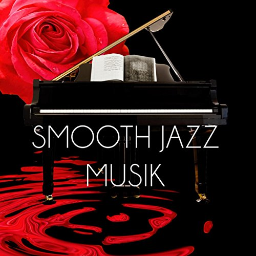 Smooth Jazz Musik - Romantische Hintergrundmusik für Restaurant, Entspannungsmusik SPA & Wellness, Piano Bar Dinner Party