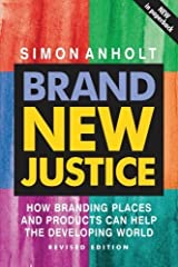 Brand New Justice: How Branding Places and Products Can Help the Developing World, Revised Edition by Simon Anholt (2005-01-13) Paperback