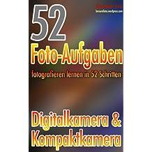 52 Foto-Aufgaben: Fotografieren lernen in 52 Schritten: Digitalkamera & Kompaktkamera (52 Foto-Aufgaben - fotografieren lernen)