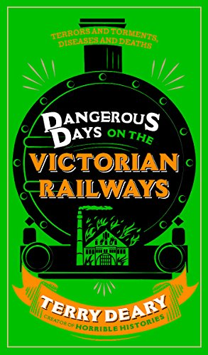 Dangerous Days on the Victorian Railways: Feuds, Frauds, Robberies and Riots por Terry Deary