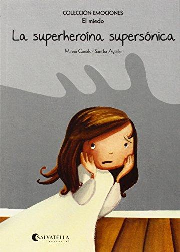 La superheroína supersónica (rústica) : Emociones 5 (El miedo) por Mireia Canals Botines