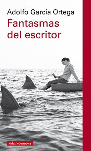 Fantasmas del escritor (Ensayo) por Adolfo García Ortega