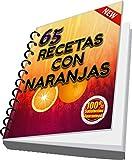 65 RECETAS CON NARANJAS: APRENDERÁS HACER MARAVILLAS CON UNA NARANJA