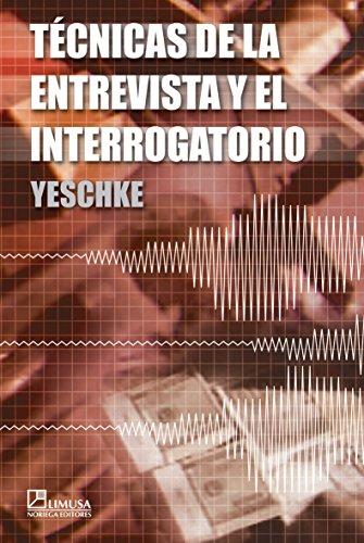 Tecnicas de la entrevista y el interrogatorio/Interviewing and Interrogating Techniques: Para Funcionarios Policiacos Y Ministeriales por Yeshke