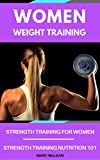 Women Weight Training: Strength Training For Women + Strength Training Nutrition 101 (Strength Training 101)