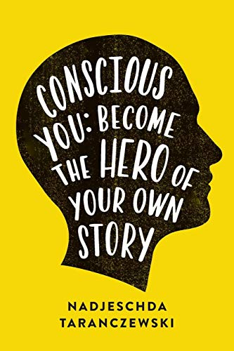 Conscious You: Become The Hero of Your Own Story por Nadjeschda Taranczewski