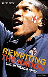 Rewriting the Nation: British Theatre Today (Plays and Playwrights)