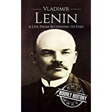 Vladimir Lenin: A Life From Beginning to End