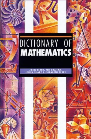 Dictionary of Mathematics by John Berry (2000-06-01)