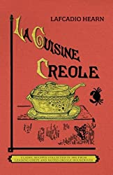 La Cuisine Creole (Trade): A Collection of Culinary Recipes from Leading Chefs and Noted Creole Housewives, Who Have Made New Orleans Famous for