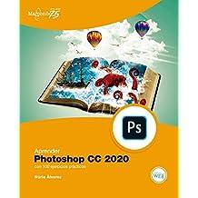 Aprender Photoshop CC 2020 con 100 ejercicios prácticos (APRENDER...CON 100 EJERCICIOS PRÁCTICOS nº 1)