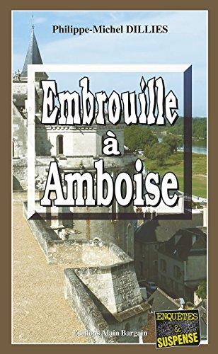 Embrouille à Amboise: Mystères en bord de Loire par Editions Alain Bargain