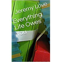 Everything Life Owes You (English Edition)