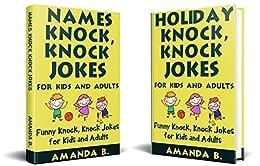 Names And Holiday Knock, Knock Jokes For Kids And Adults: 2 In 1 Funny Knock, Knock Jokes For Kids And Adults por Amanda B. epub