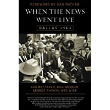When the News Went Live: Dallas 1963 by Bob Huffaker (2007-09-27)