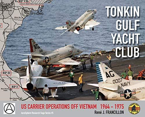 Tonkin Gulf Yacht Club: Us Carrier Operations Off Vietnam 1964 - 1975 (Aerosphere Research Saga, Band 5)