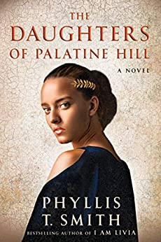 The Daughters of Palatine Hill: A Novel by [Smith, Phyllis T.]