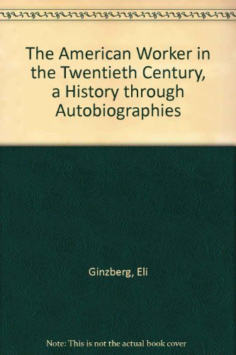 the-american-worker-in-the-twentieth-century-a-history-through-autobiographies