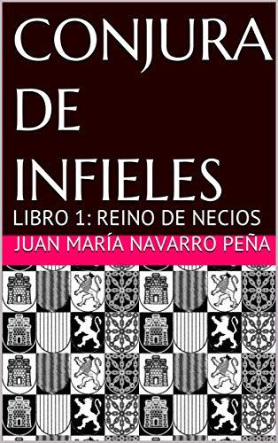 CONJURA DE INFIELES: LIBRO 1: REINO DE NECIOS eBook: Juan María ...