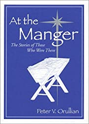 At The Manger: The Story of Those Who Were There by Peter V Orullian (2001-10-25)