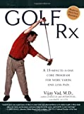 Golf Rx: A 15-Minute-a-Day Core Program for More Yards and Less Pain by Vijay Vad M.D. (2008-03-13)