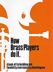 How Brass Players Do It : A Book of Lip Building and Flexibility Exercises