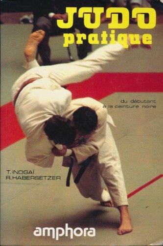 Judo pratique. Du dbutant  la ceinture noire.