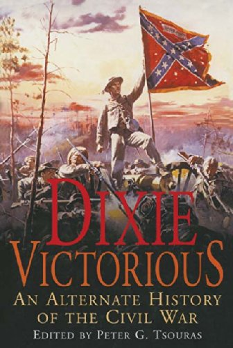dixie-victorious-an-alternate-history-of-the-civil-war