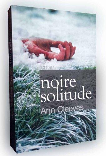 ANN CLEEVES Noire Solitude ed. 2010 roman