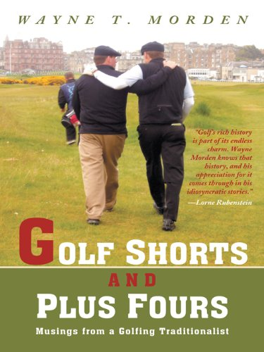 Golf Shorts and Plus Fours: Musings from a Golfing Traditionalist (English Edition) por Wayne T. Morden