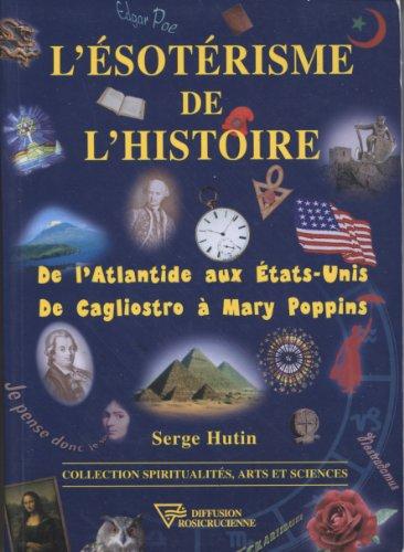 L'ésotérisme de l'histoire : De l'Atlantide aux Etats-Unis - De Cagliostro à Mary Poppins par Serge Hutin