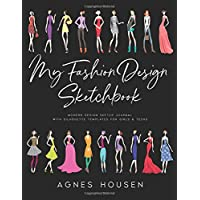 My Fashion Design Sketchbook: Modern Design Sketch Journal with Silhouette Templates for Girls & Teens (Fashion Design Sketchbook Figure Template)