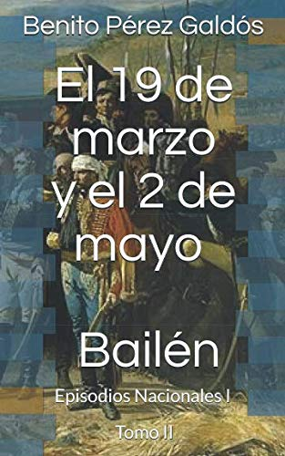 El 19 de marzo y el 2 de mayo. Bailén: Episodios Nacionales I. Tomo II por Benito Pérez Galdós