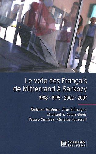 Le vote des Français de Mitterrand à Sarkozy : 1988-1995-2002-2007 par Richard Nadeau, Eric Bélanger, Michael Lewis-Beck, Bruno Cautrès
