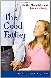 The Good Father: On Men, Masculinity, and Life in the Family