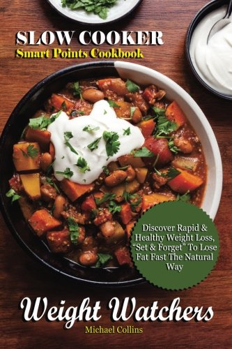 """Weight Watchers: Slow Cooker Smart Points Cookbook, Discover Rapid & Healthy Weight Loss, """"Set & Forget""""  To Lose Fat Fast The Natural Way"""