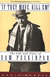 If They Move... Kill 'Em!: The Life and Times of Sam Peckinpah