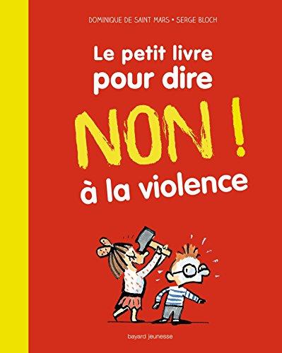Le petit livre pour dire NON ! à la violence: Nou...
