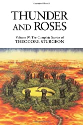 Thunder and Roses: Volume IV: The Complete Stories of Theodore Sturgeon