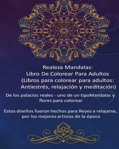 Realeza Mandalas: Libro De Colorear Para Adultos: (Mandalas, Obra de arte, diseño, patrón, vistoso, colorante, Flores, libro de colorear,  textura) por Realeza Mandalas