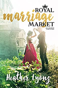 Royal Marriage Market: A Royal Romance by [Lyons, Heather]