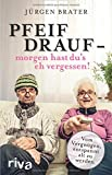Pfeif drauf ? morgen hast du's eh vergessen!: Vom Vergnügen, entspannt alt zu werden - Jürgen Brater