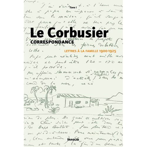 Le Corbusier - Correspondance - tome 1 Lettres à la famille 1900-1925 (1)