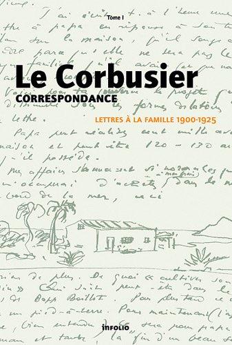 Le Corbusier - Correspondance - tome 1 Lettres à la famille 1900-1925 (1) par Le corbusier