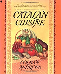Catalan Cuisine: Europe's Last Great Culinary Secret by Colman Andrews (1992-05-01)