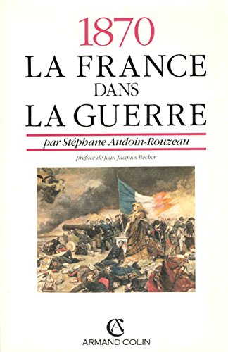1870 : La France dans la guerre par Stéphane Audoin-Rouzeau